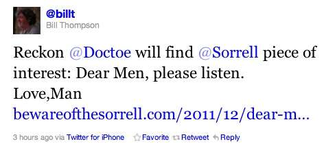 Reckon @Doctoe will find @Sorrell piece of interest: Dear Men, please listen. Love,Man http://www.bewareofthesorrell.com/2011/12/dear-men-please-listen-love-man.html